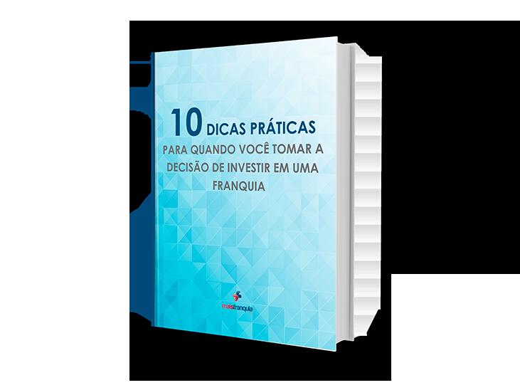 eBook: 10 Dicas Práticas para Quando Você Tomar a Decisão de Investir em uma Franquia